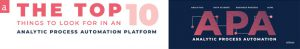 10 Essential criteria in evaluating an Analytic Process Automation platform