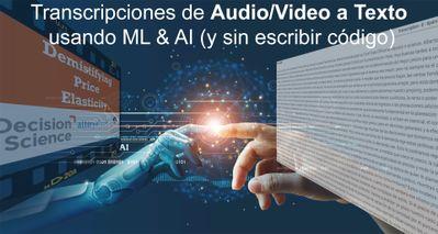 Transcripciones de audio/Video a texto usando ML & AI (y sin escribir código)